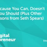 Just Because You Can, Doesn't Mean You Should (Plus Other Life Lessons from Seth Spears)